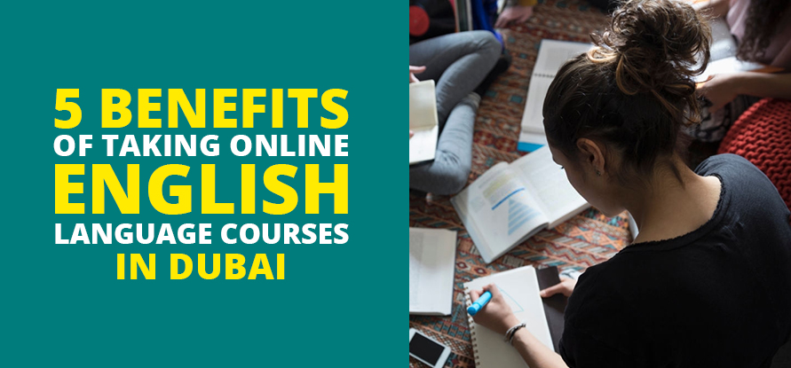 Benefits of taking online english language courses in Dubai